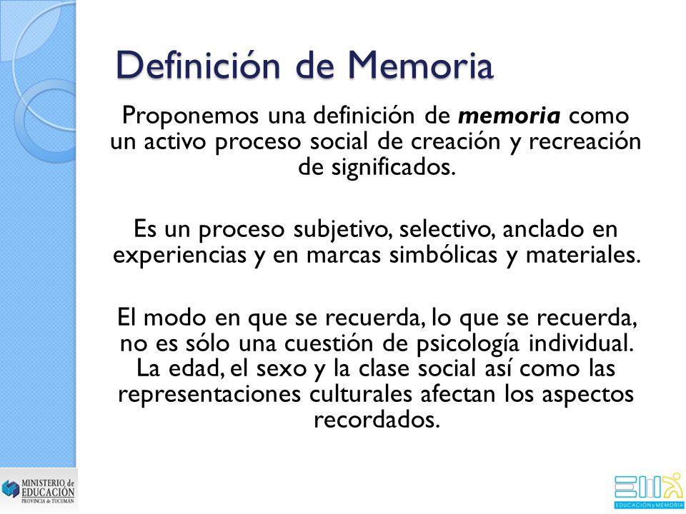 Proponemos una definición de memoria como un activo proceso social de creación y recreación de significados.