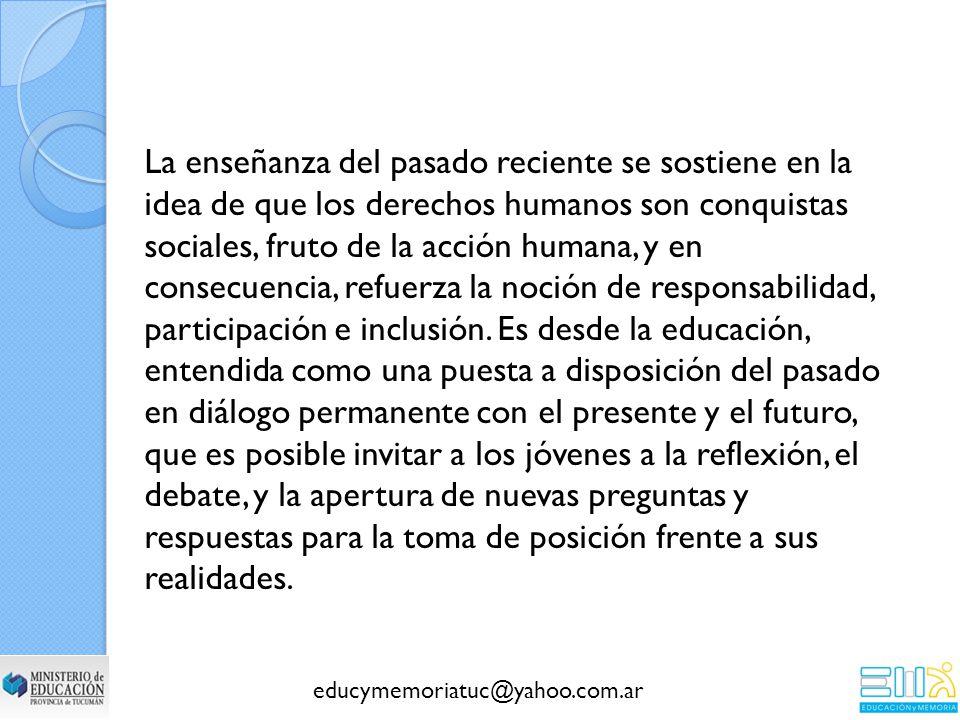 La enseñanza del pasado reciente se sostiene en la idea de que los derechos humanos son conquistas sociales, fruto de la acción humana, y en consecuencia, refuerza la noción de responsabilidad, participación e inclusión.