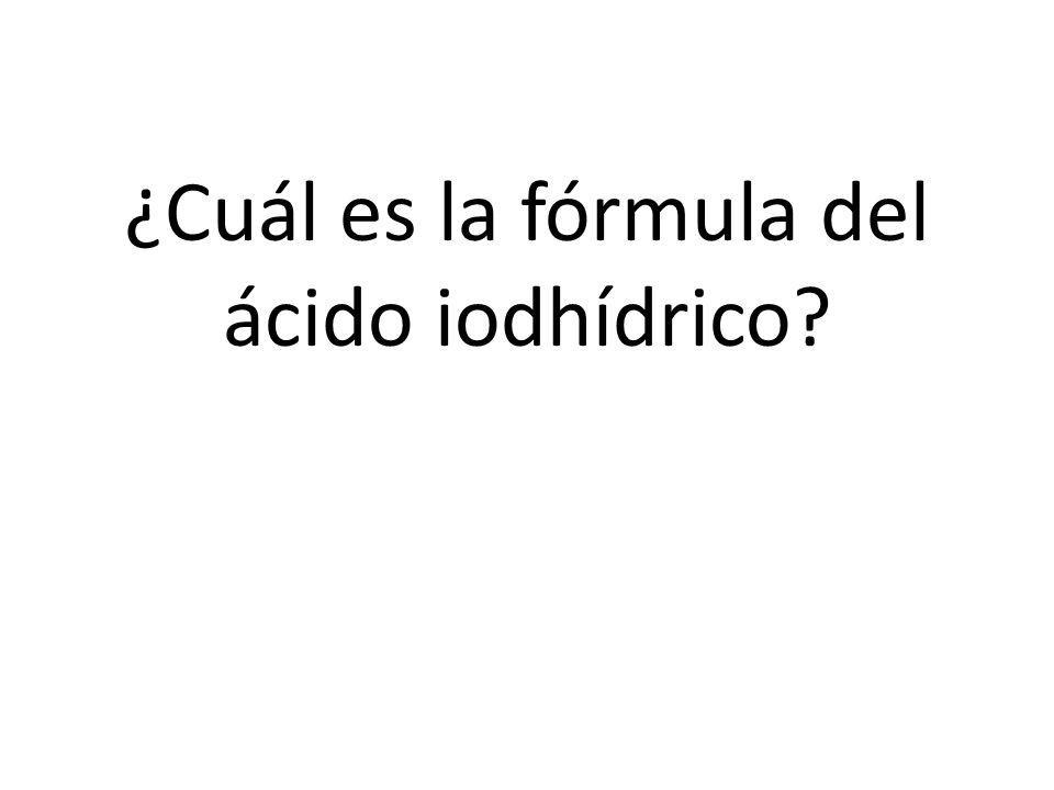¿Cuál es la fórmula del ácido iodhídrico?
