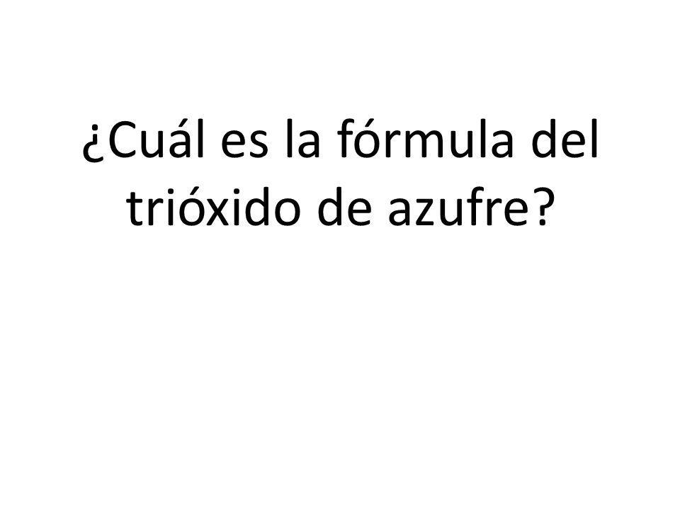 ¿Cuál es la fórmula del trióxido de azufre?