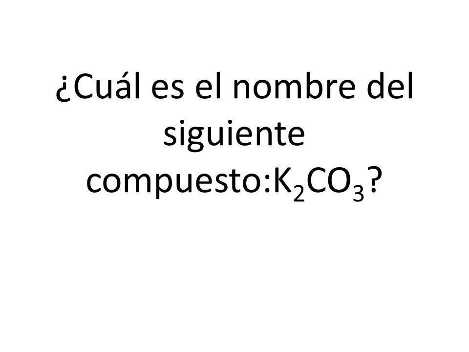 ¿Cuál es el nombre del siguiente compuesto:K 2 CO 3 ?