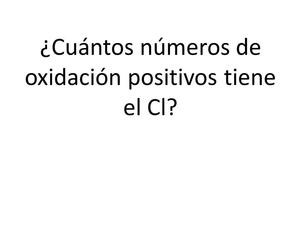 ¿Cuántos números de oxidación positivos tiene el Cl?