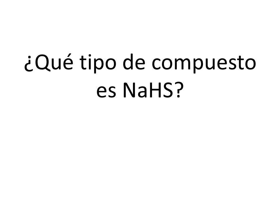 ¿Qué tipo de compuesto es NaHS?