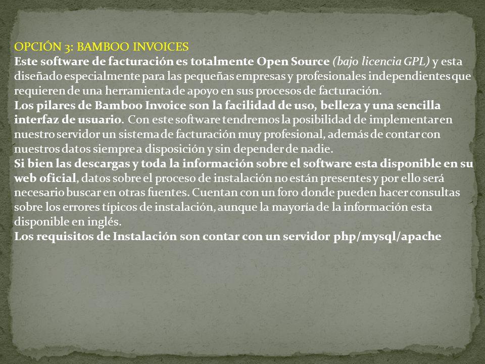 OPCIÓN 3: BAMBOO INVOICES Este software de facturación es totalmente Open Source (bajo licencia GPL) y esta diseñado especialmente para las pequeñas e