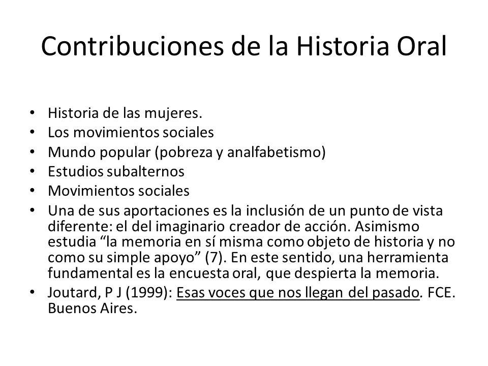Contribuciones de la Historia Oral Historia de las mujeres. Los movimientos sociales Mundo popular (pobreza y analfabetismo) Estudios subalternos Movi