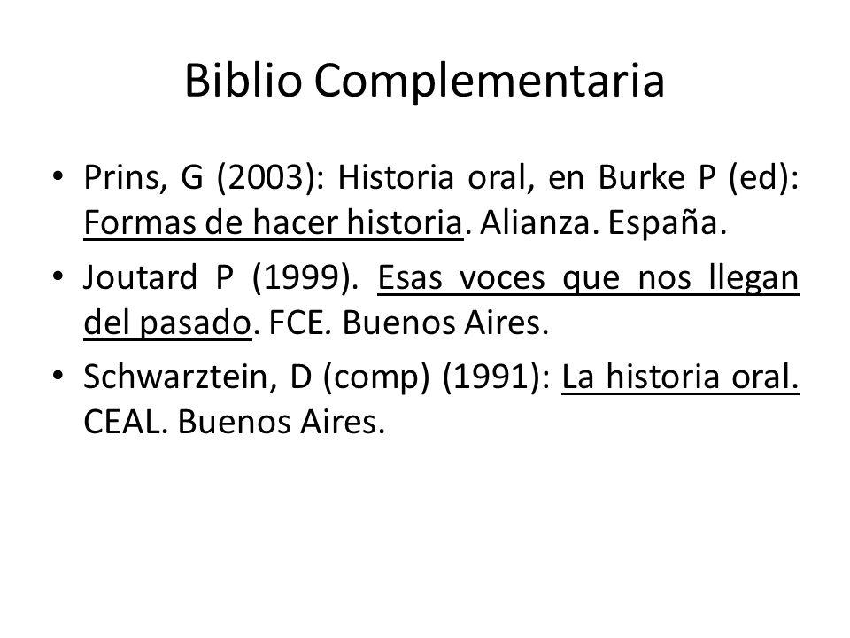 Biblio Complementaria Prins, G (2003): Historia oral, en Burke P (ed): Formas de hacer historia. Alianza. España. Joutard P (1999). Esas voces que nos