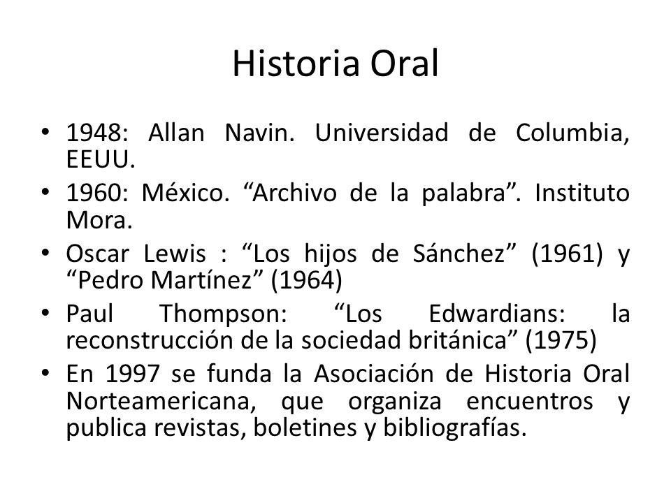 Historia Oral 1948: Allan Navin. Universidad de Columbia, EEUU. 1960: México. Archivo de la palabra. Instituto Mora. Oscar Lewis : Los hijos de Sánche