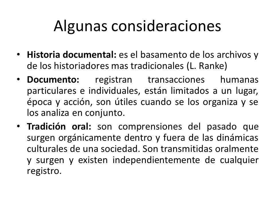 Algunas consideraciones Historia documental: es el basamento de los archivos y de los historiadores mas tradicionales (L. Ranke) Documento: registran