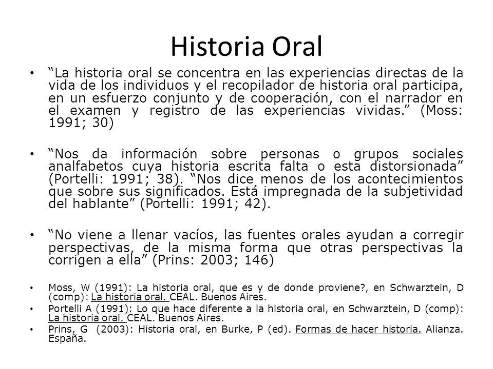 Historia Oral La historia oral se concentra en las experiencias directas de la vida de los individuos y el recopilador de historia oral participa, en