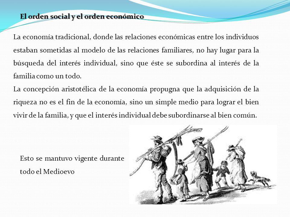 El orden social y el orden económico La economía tradicional, donde las relaciones económicas entre los individuos estaban sometidas al modelo de las