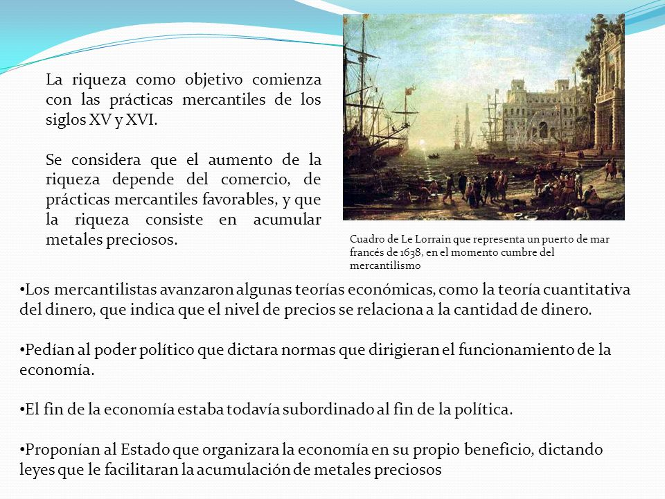 Cuadro de Le Lorrain que representa un puerto de mar francés de 1638, en el momento cumbre del mercantilismo La riqueza como objetivo comienza con las