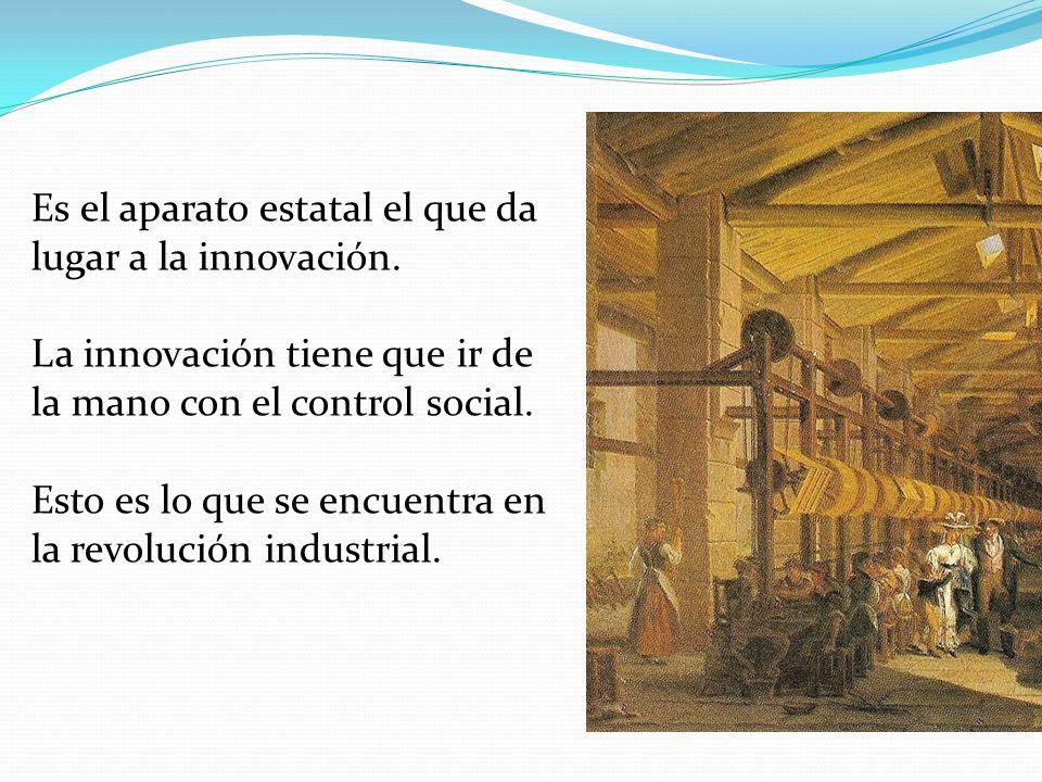 Es el aparato estatal el que da lugar a la innovación. La innovación tiene que ir de la mano con el control social. Esto es lo que se encuentra en la