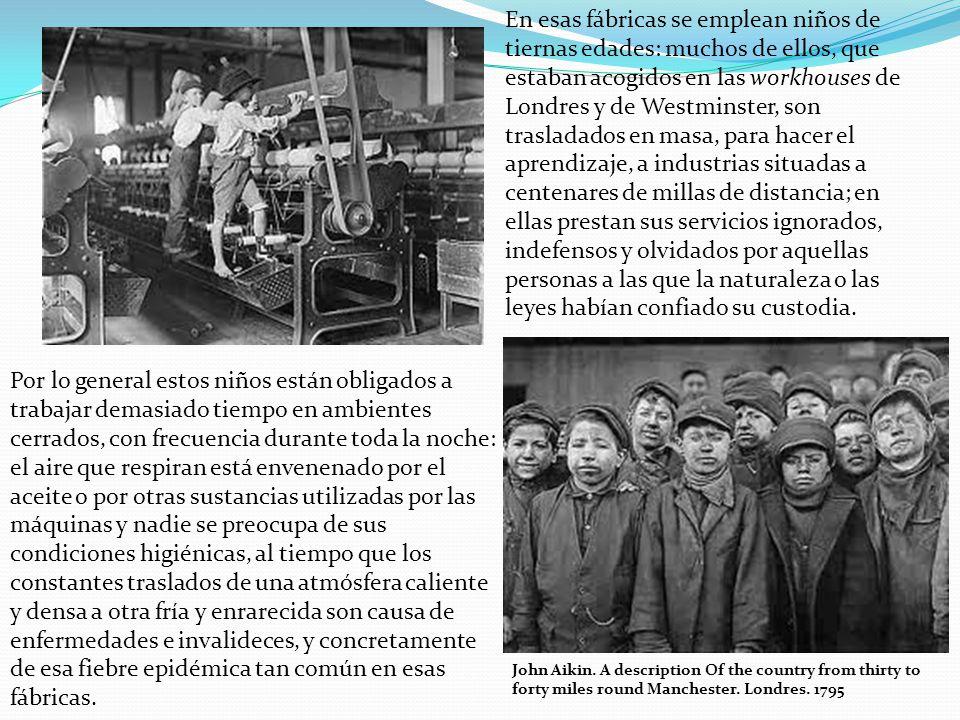 En esas fábricas se emplean niños de tiernas edades: muchos de ellos, que estaban acogidos en las workhouses de Londres y de Westminster, son traslada