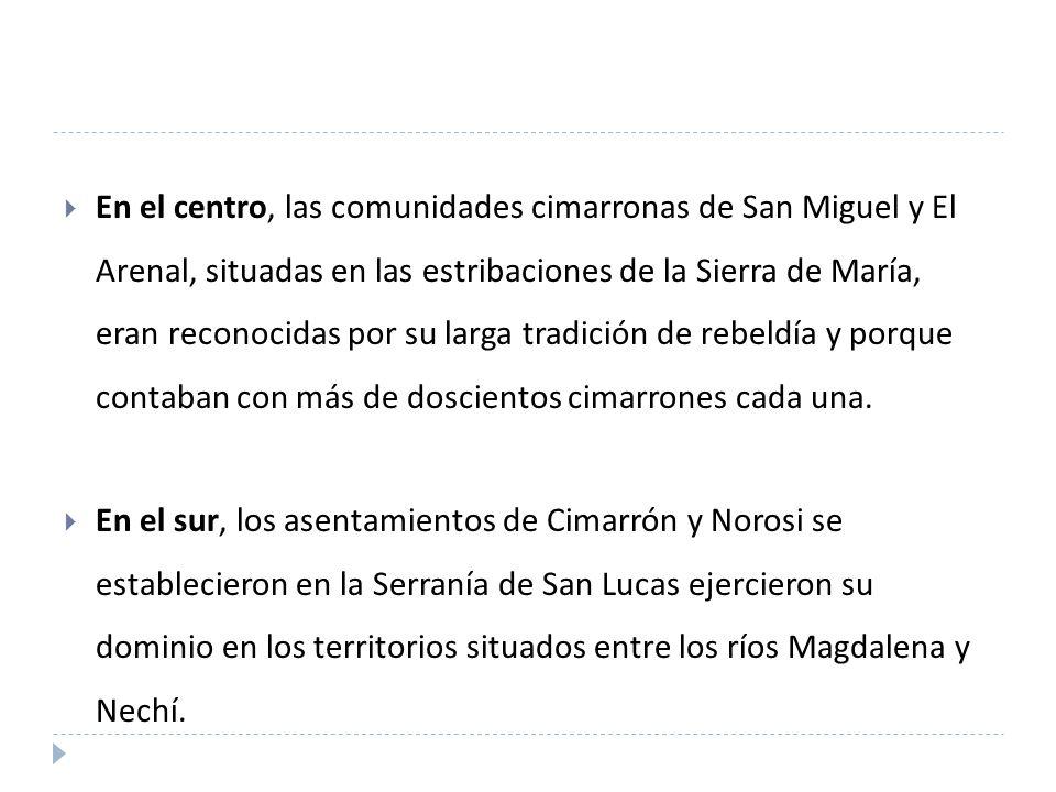 En el centro, las comunidades cimarronas de San Miguel y El Arenal, situadas en las estribaciones de la Sierra de María, eran reconocidas por su larga tradición de rebeldía y porque contaban con más de doscientos cimarrones cada una.