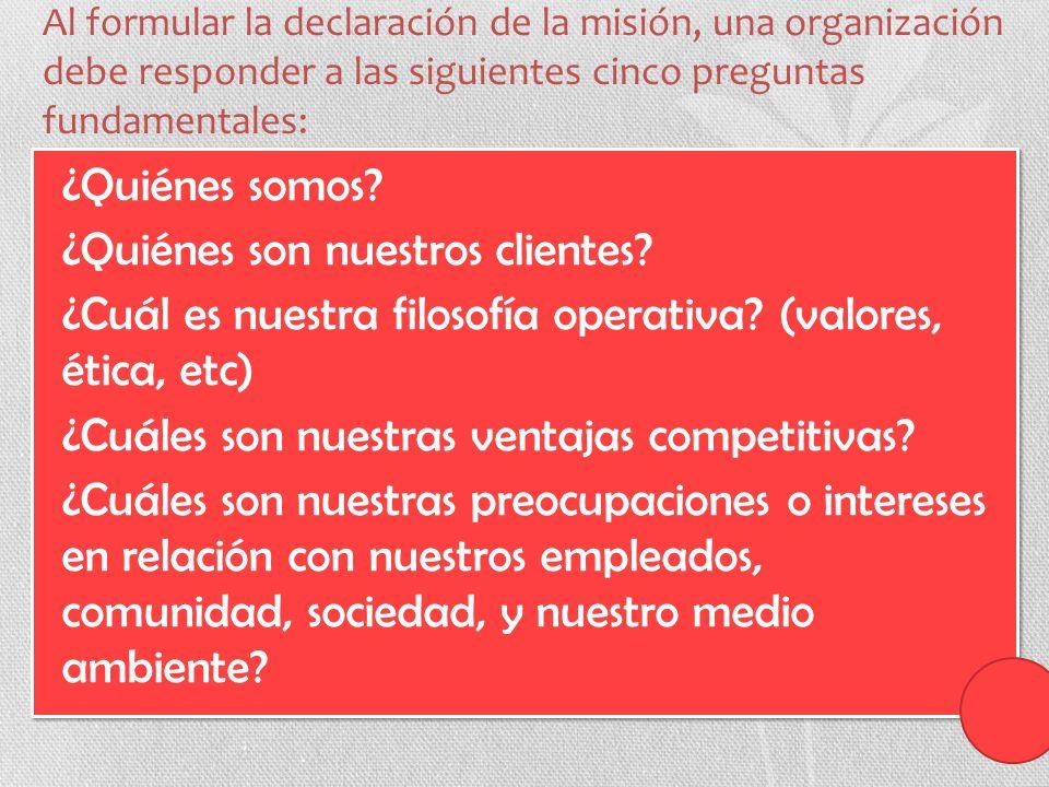 Al formular la declaración de la misión, una organización debe responder a las siguientes cinco preguntas fundamentales: ¿Quiénes somos? ¿Quiénes son