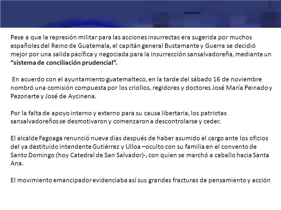 Pese a que la represión militar para las acciones insurrectas era sugerida por muchos españoles del Reino de Guatemala, el capitán general Bustamante