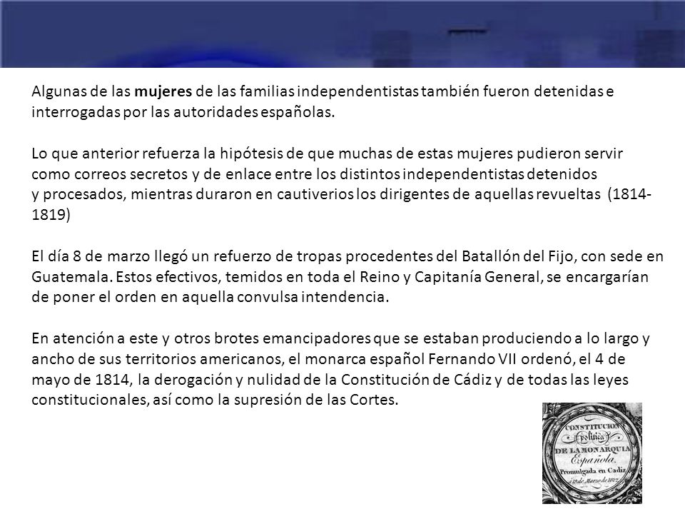 Algunas de las mujeres de las familias independentistas también fueron detenidas e interrogadas por las autoridades españolas. Lo que anterior refuerz