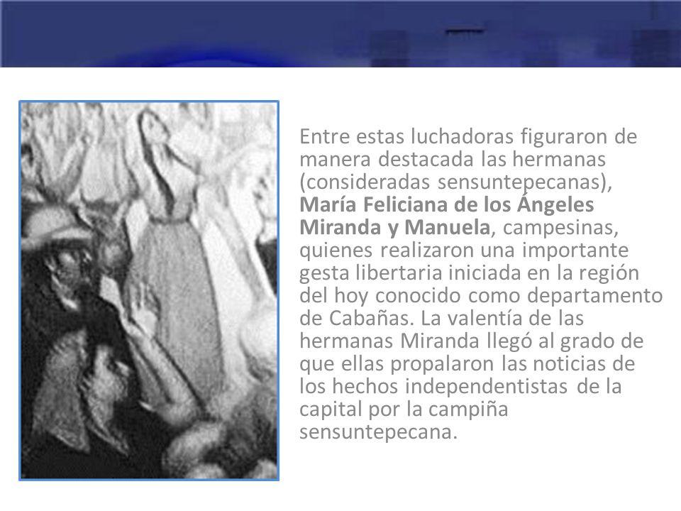 Entre estas luchadoras figuraron de manera destacada las hermanas (consideradas sensuntepecanas), María Feliciana de los Ángeles Miranda y Manuela, ca