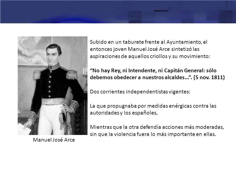 Subido en un taburete frente al Ayuntamiento, el entonces joven Manuel José Arce sintetizó las aspiraciones de aquellos criollos y su movimiento: No h