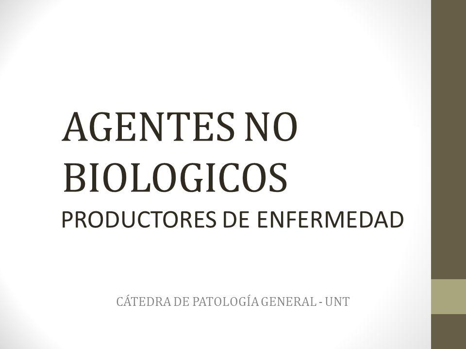 AGENTES NO BIOLOGICOS PRODUCTORES DE ENFERMEDAD CÁTEDRA DE PATOLOGÍA GENERAL - UNT