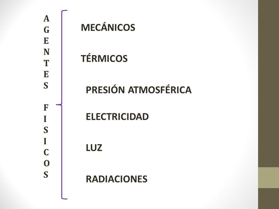 AGENTESFISICOSAGENTESFISICOS MECÁNICOS TÉRMICOS PRESIÓN ATMOSFÉRICA ELECTRICIDAD LUZ RADIACIONES