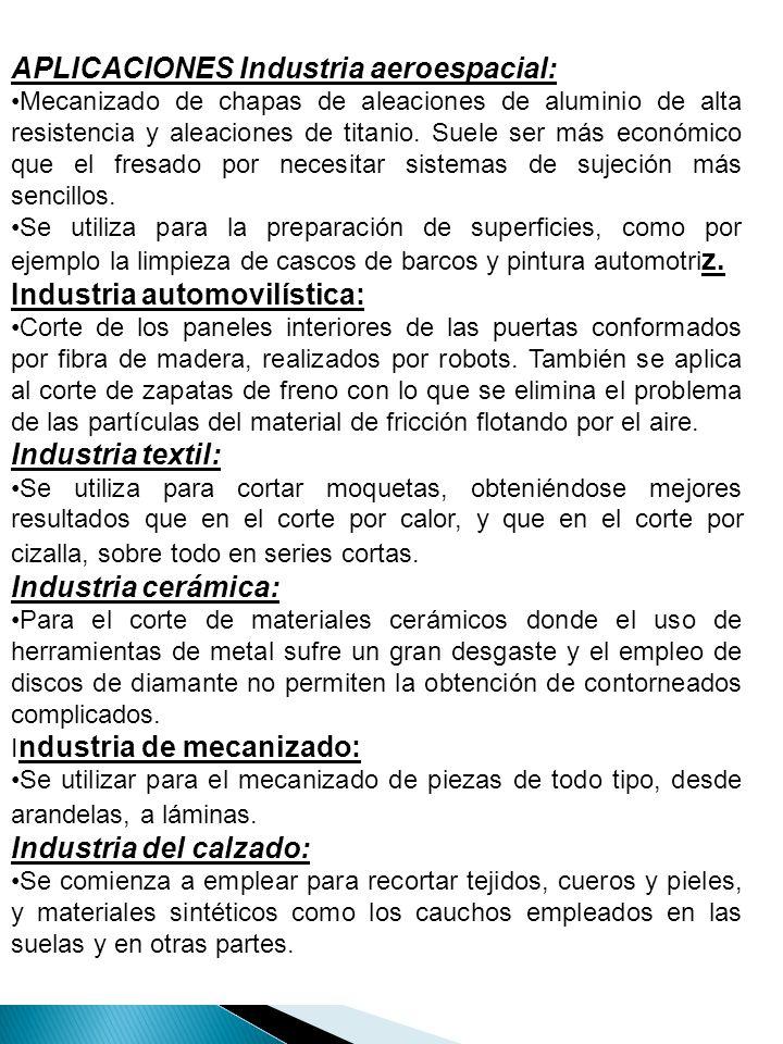 APLICACIONES Industria aeroespacial: Mecanizado de chapas de aleaciones de aluminio de alta resistencia y aleaciones de titanio. Suele ser más económi