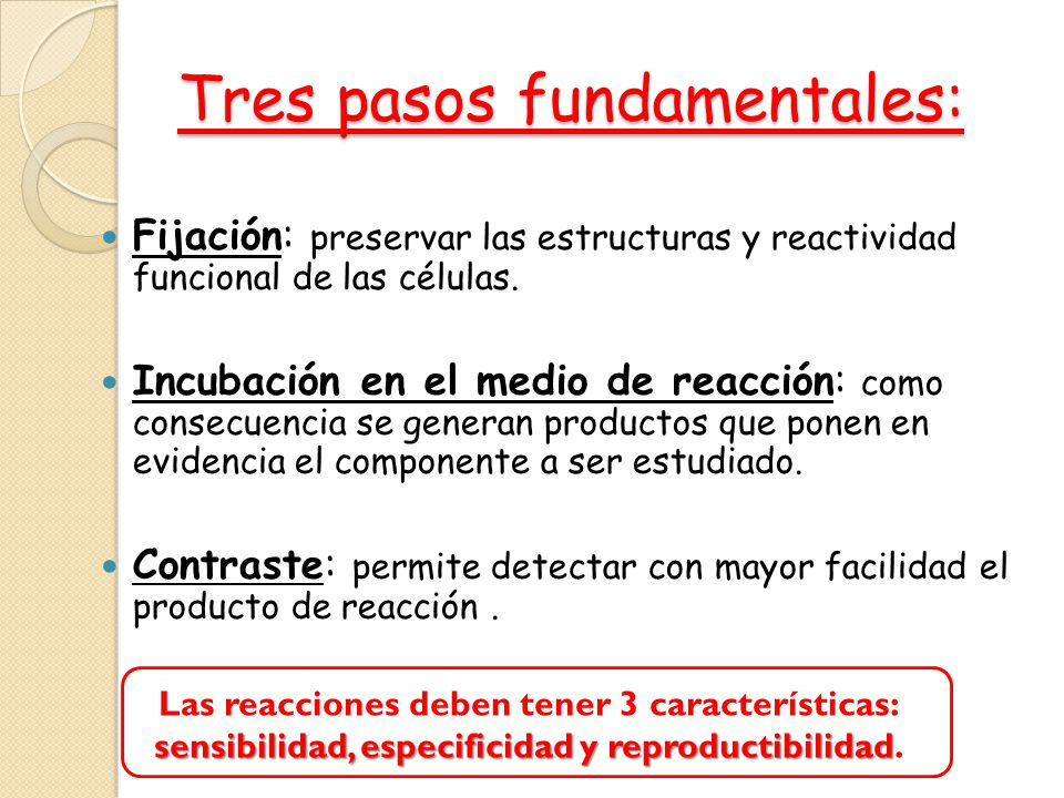 Tres pasos fundamentales: Fijación: preservar las estructuras y reactividad funcional de las células. Incubación en el medio de reacción: como consecu