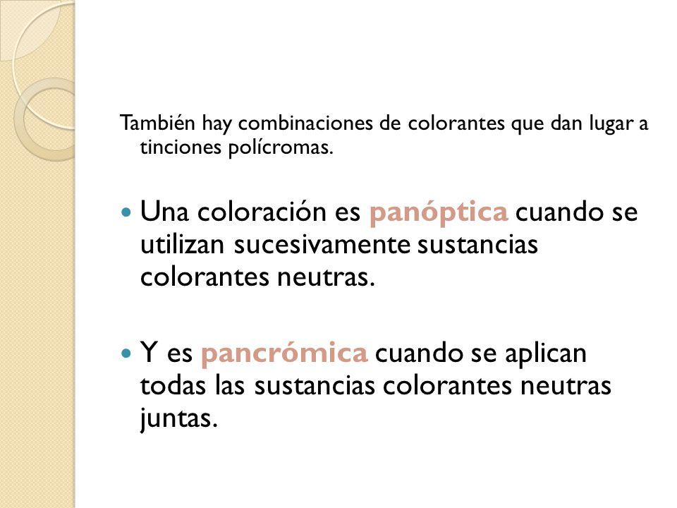También hay combinaciones de colorantes que dan lugar a tinciones polícromas. Una coloración es panóptica cuando se utilizan sucesivamente sustancias