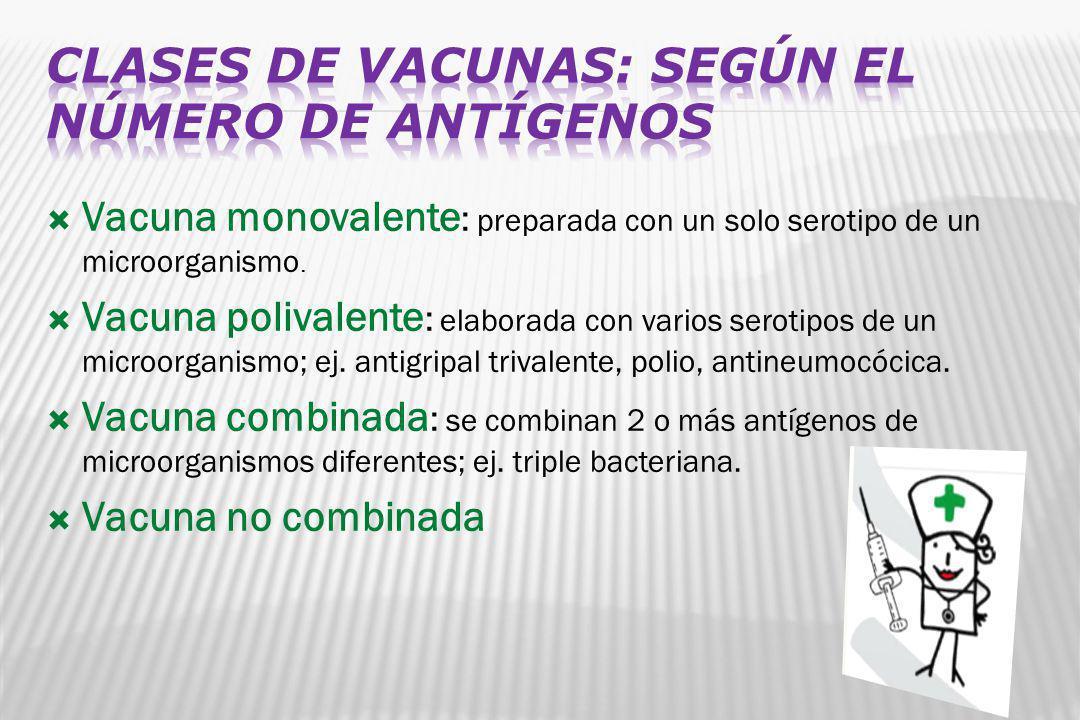 Vacuna monovalente : preparada con un solo serotipo de un microorganismo. Vacuna polivalente : elaborada con varios serotipos de un microorganismo; ej