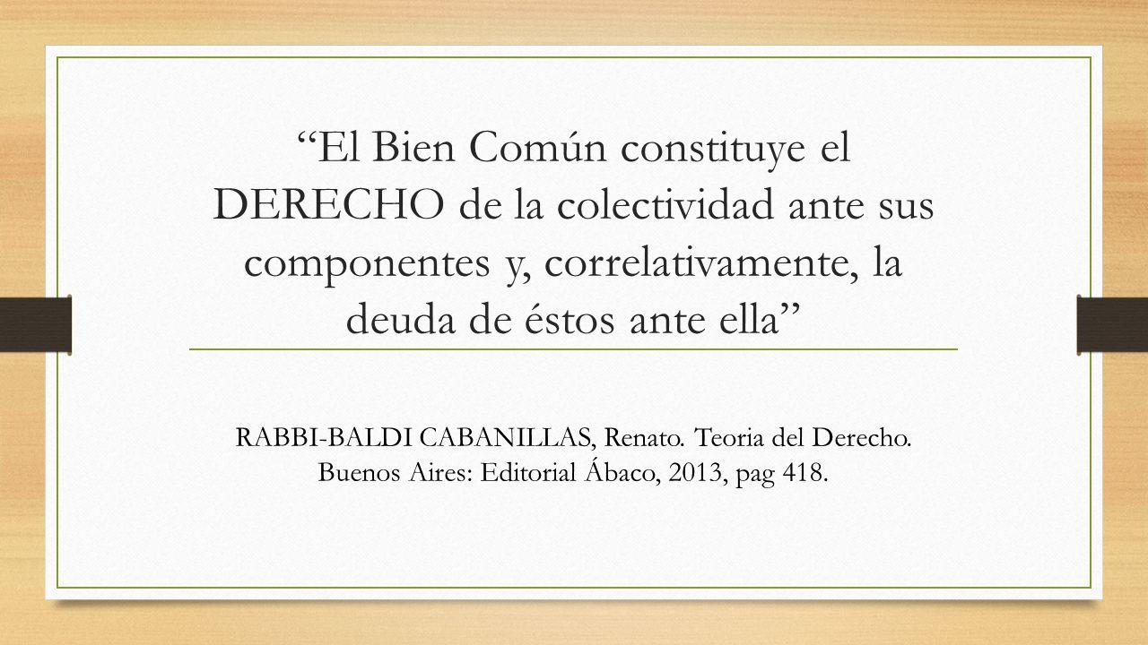 El Bien Común constituye el DERECHO de la colectividad ante sus componentes y, correlativamente, la deuda de éstos ante ella RABBI-BALDI CABANILLAS, R