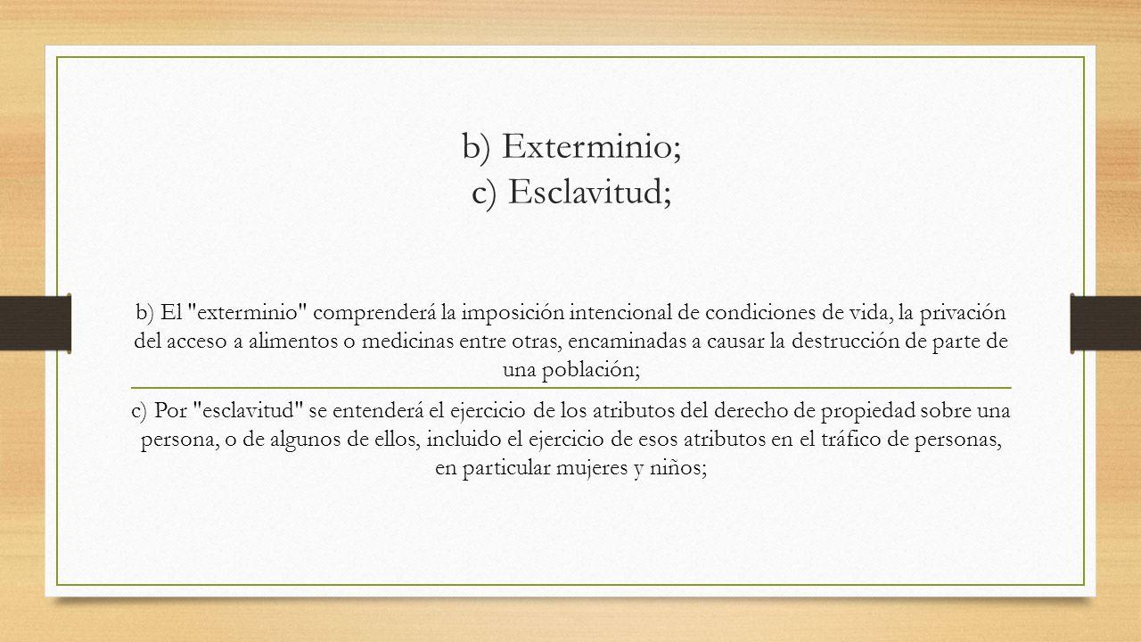b) Exterminio; c) Esclavitud; b) El