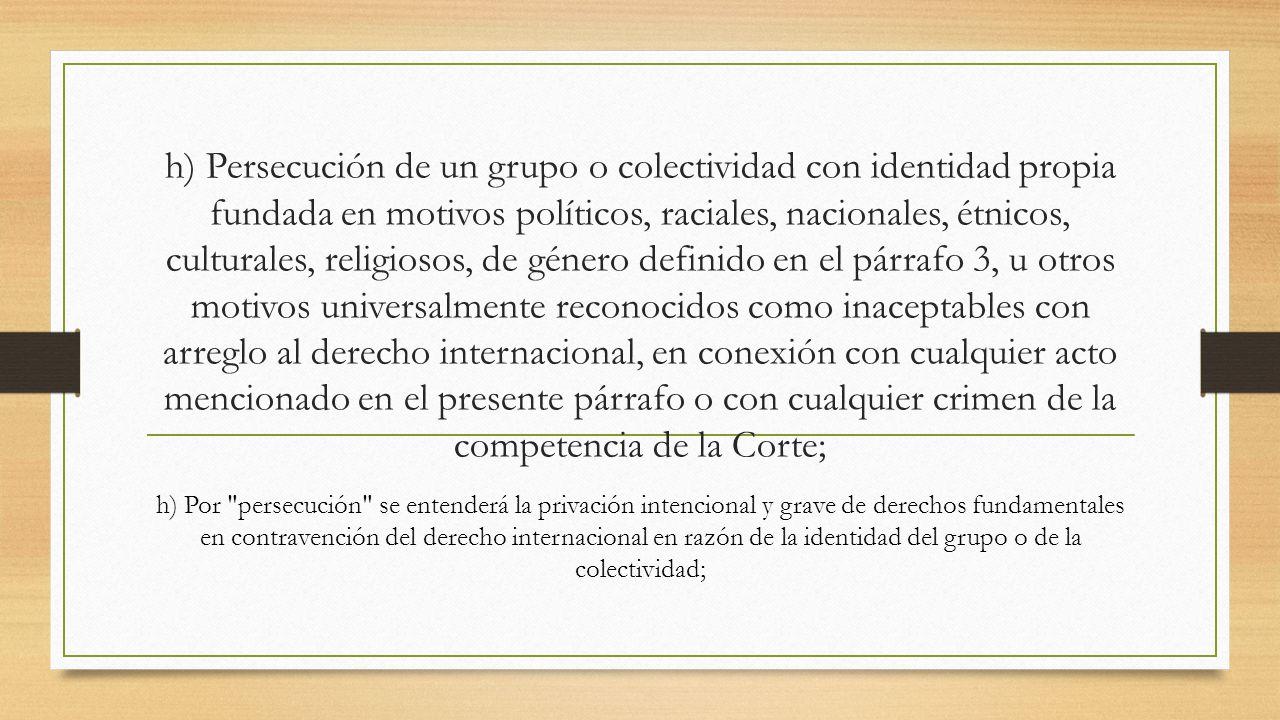 h) Persecución de un grupo o colectividad con identidad propia fundada en motivos políticos, raciales, nacionales, étnicos, culturales, religiosos, de