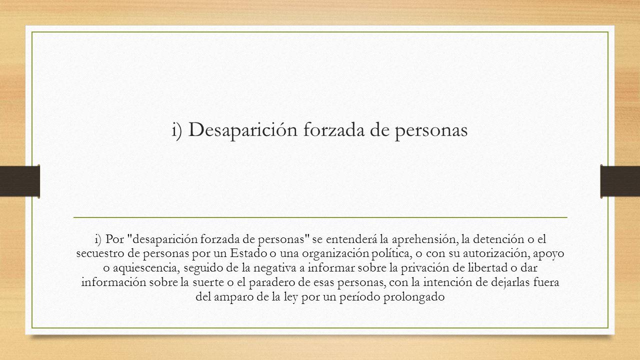 i) Desaparición forzada de personas i) Por