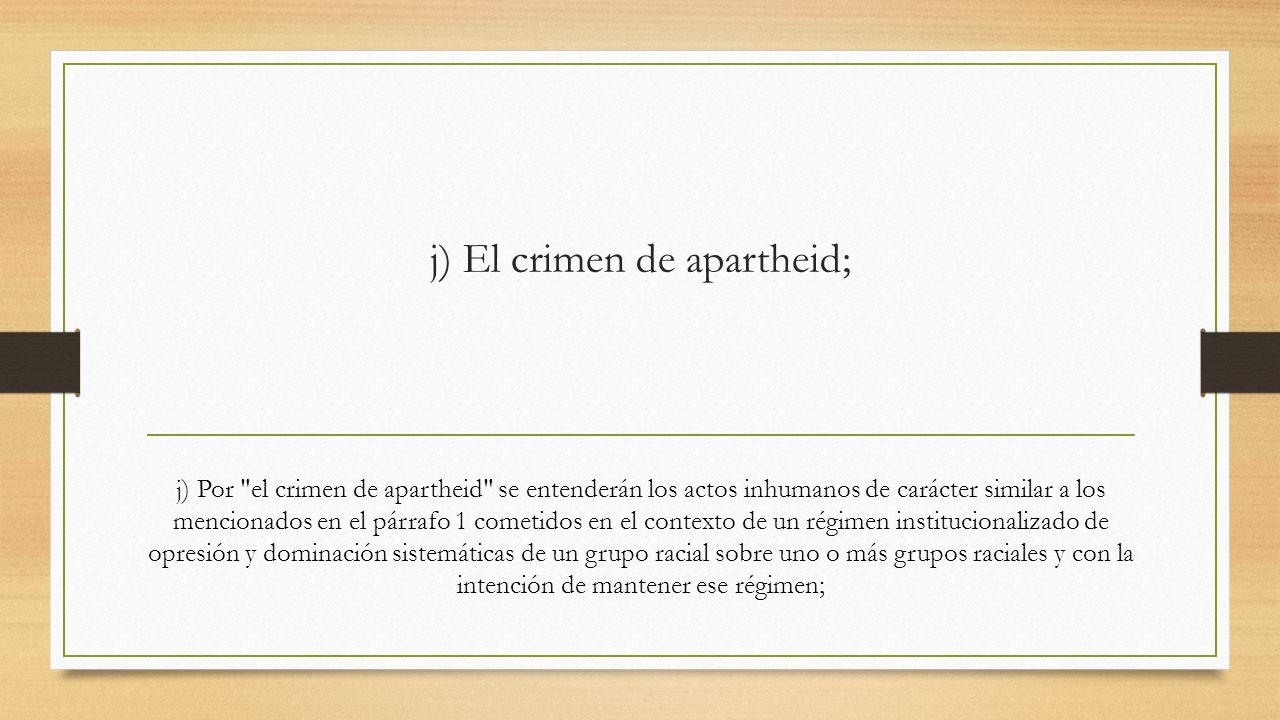 j) El crimen de apartheid; j) Por