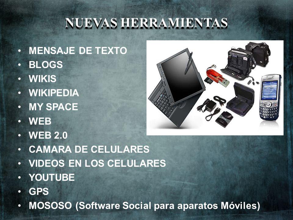 NUEVAS HERRAMIENTAS MENSAJE DE TEXTO BLOGS WIKIS WIKIPEDIA MY SPACE WEB WEB 2.0 CAMARA DE CELULARES VIDEOS EN LOS CELULARES YOUTUBE GPS MOSOSO (Softwa