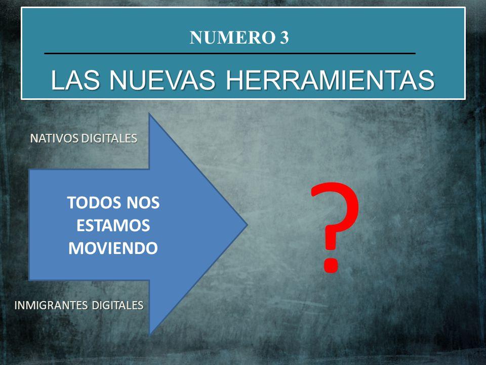 NATIVOS DIGITALES VS INMIGRANTES DIGITALES (NO) NATIVOS DIGITALES INMIGRANTES DIGITALES TODOS NOS ESTAMOS MOVIENDO ? NUMERO 3 LAS NUEVAS HERRAMIENTAS