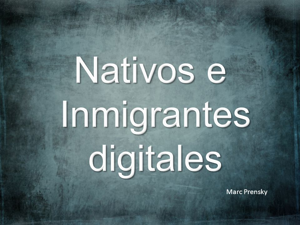 NATIVOS DIGITALES VS INMIGRANTES DIGITALES (NO) NATIVOS DIGITALES INMIGRANTES DIGITALES TODOS NOS ESTAMOS MOVIENDO .