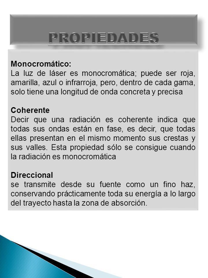 Monocromático: La luz de láser es monocromática; puede ser roja, amarilla, azul o infrarroja, pero, dentro de cada gama, solo tiene una longitud de on