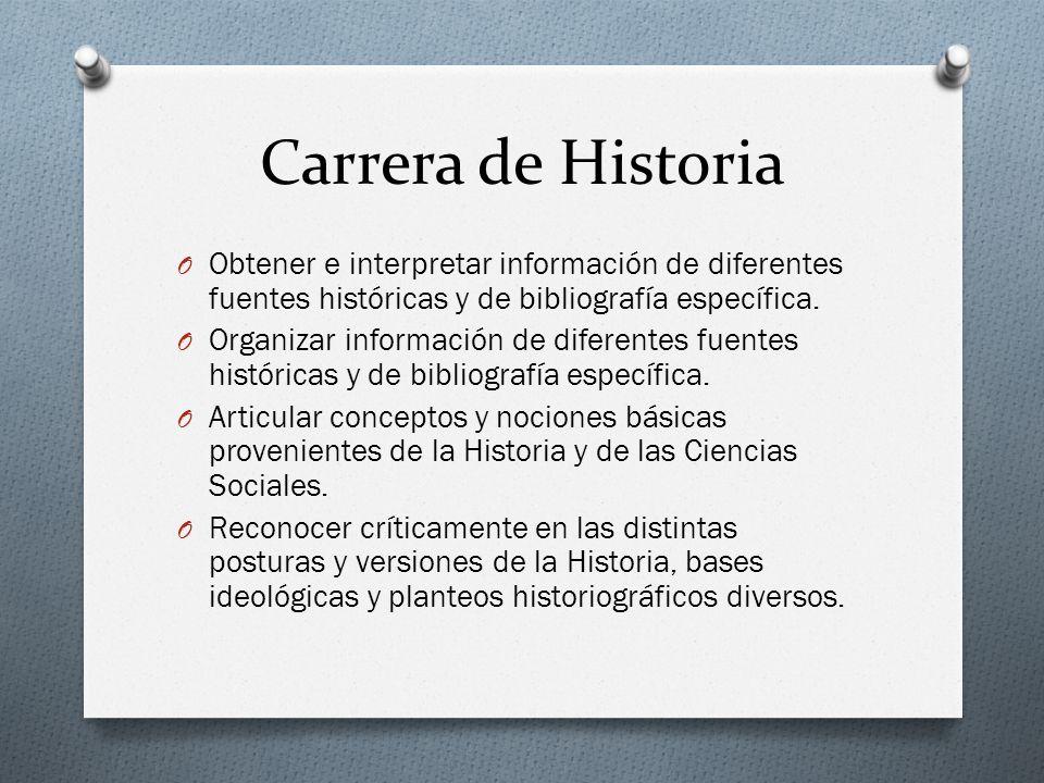 Carrera de Historia O Obtener e interpretar información de diferentes fuentes históricas y de bibliografía específica. O Organizar información de dife