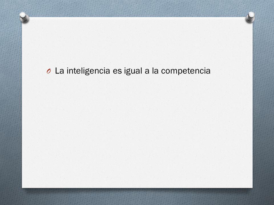 O La inteligencia es igual a la competencia