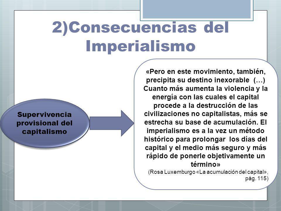 2)Consecuencias del Imperialismo Supervivencia provisional del capitalismo «Pero en este movimiento, también, precipita su destino inexorable (…) Cuan