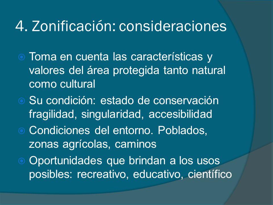 4. Zonificación: consideraciones Toma en cuenta las características y valores del área protegida tanto natural como cultural Su condición: estado de c