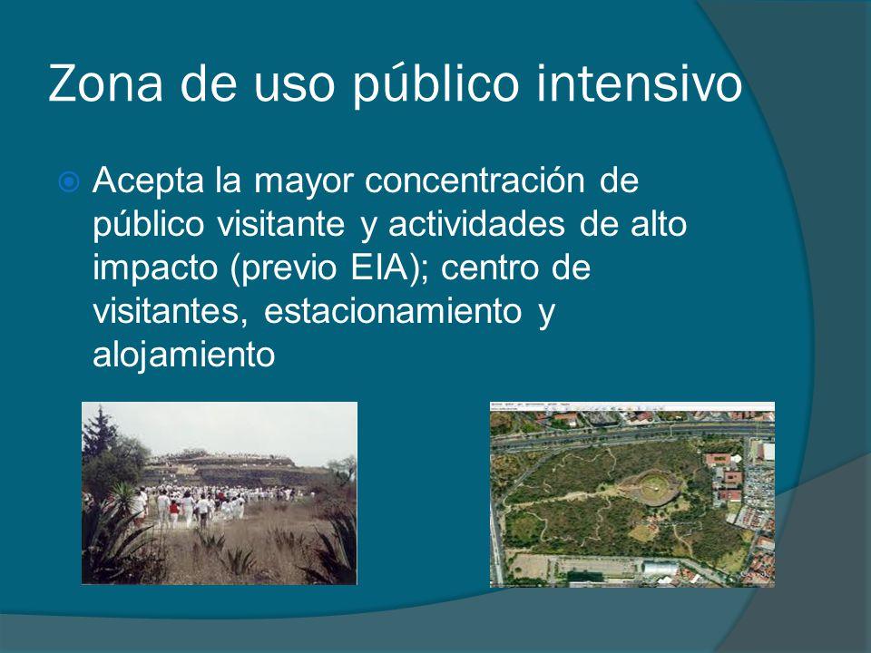 Zona de uso público intensivo Acepta la mayor concentración de público visitante y actividades de alto impacto (previo EIA); centro de visitantes, est