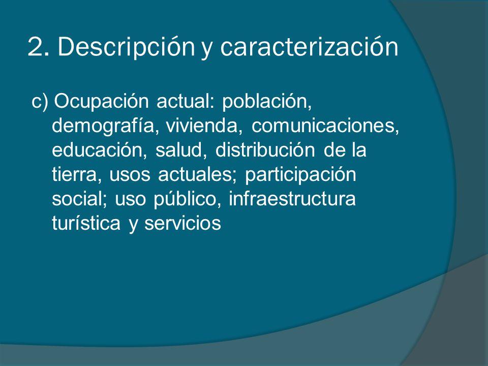 2. Descripción y caracterización c) Ocupación actual: población, demografía, vivienda, comunicaciones, educación, salud, distribución de la tierra, us