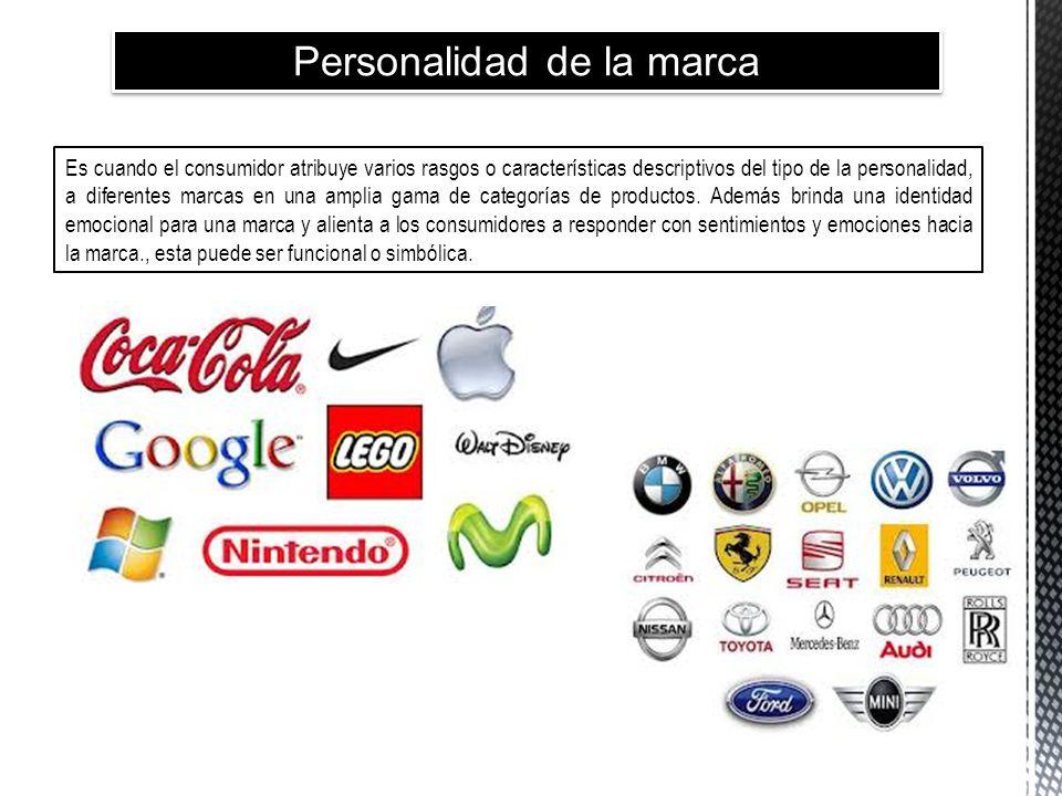 Personalidad de la marca Es cuando el consumidor atribuye varios rasgos o características descriptivos del tipo de la personalidad, a diferentes marca