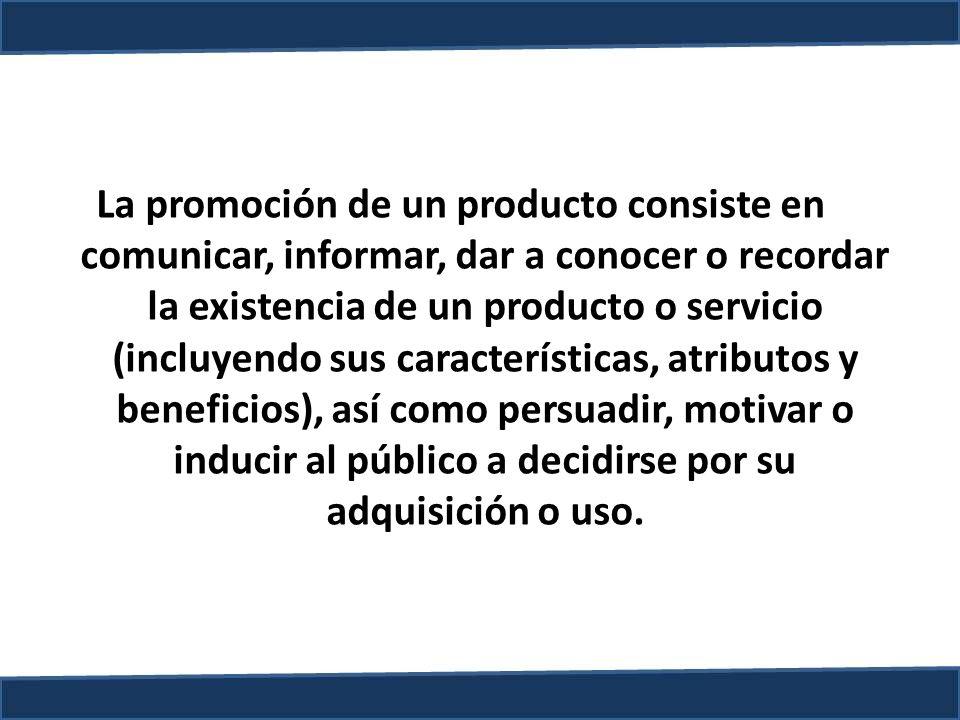 La promoción de un producto consiste en comunicar, informar, dar a conocer o recordar la existencia de un producto o servicio (incluyendo sus caracter
