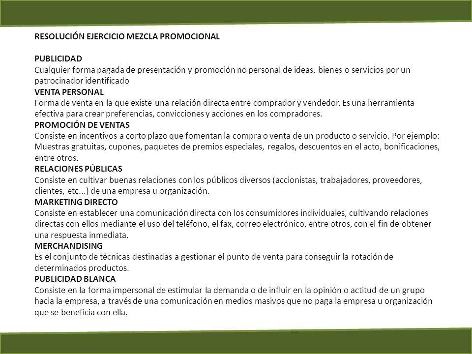 RESOLUCIÓN EJERCICIO MEZCLA PROMOCIONAL PUBLICIDAD Cualquier forma pagada de presentación y promoción no personal de ideas, bienes o servicios por un