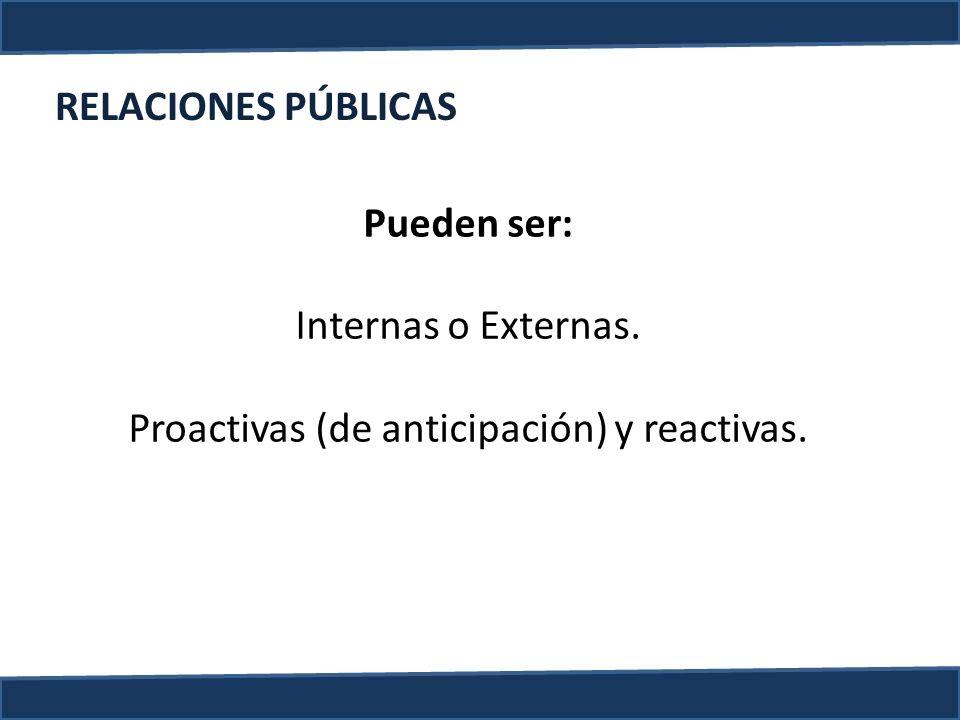 Pueden ser: Internas o Externas. Proactivas (de anticipación) y reactivas. RELACIONES PÚBLICAS