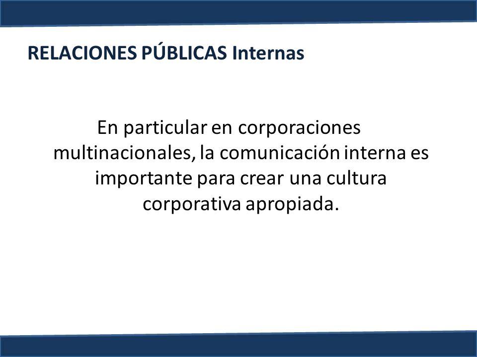 En particular en corporaciones multinacionales, la comunicación interna es importante para crear una cultura corporativa apropiada. RELACIONES PÚBLICA