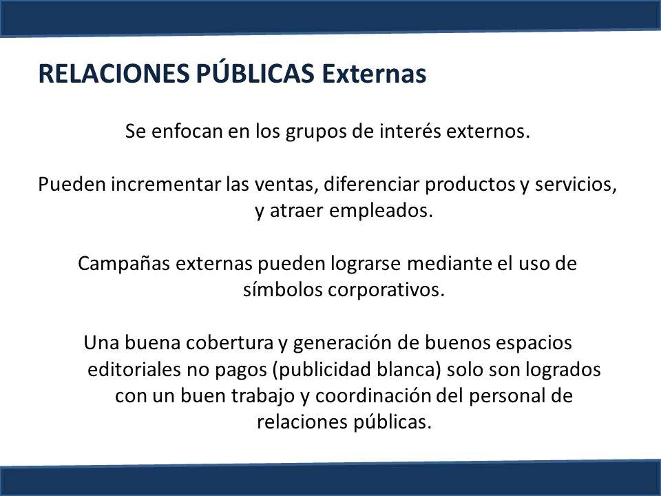 RELACIONES PÚBLICAS Externas Se enfocan en los grupos de interés externos. Pueden incrementar las ventas, diferenciar productos y servicios, y atraer